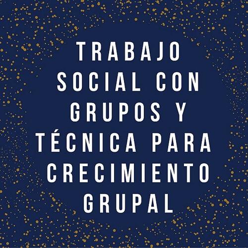 trabajo social con grupal y técnica de crecimiento grupal